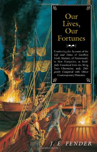 9781584655466: Our Lives, Our Fortunes: Continuing the Account of the Life and Times of Geoffrey Frost, Mariner, of Portsmouth, in New Hampshire, as Faithfully ... (Hardscrabble Books–Fiction of New England)