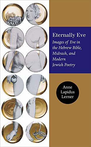 Eternally Eve: Images of Eve in the Hebrew Bible, Midrash, and Modern Jewish Poetry (Brandeis ...