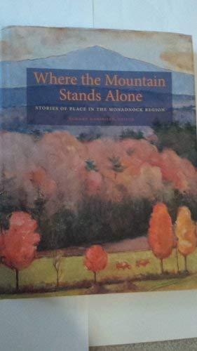 9781584655558: Where the Mountain Stands Alone: Stories of Place in the Monadnock Region