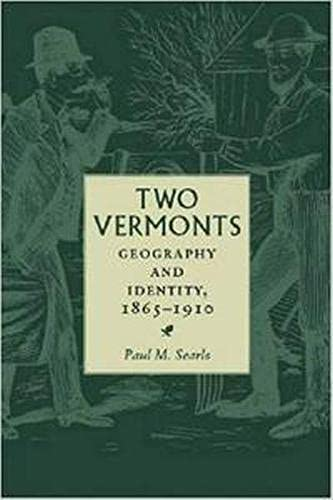 Two Vermonts: Geography and Identity, 1865-1910 (Revisiting New England): Searls, Paul