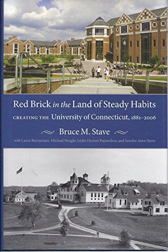 Red Brick in the Land of Steady Habits: Creating the University of Connecticut 1881-2006: Stave, ...