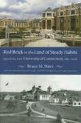 Red Brick in the Land of Steady Habits: Creating the University of Connecticut, 1881-2006: Bruce M....