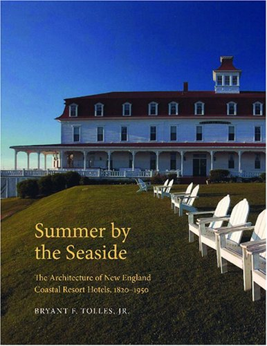Summer by the Seaside: The Architecture of New England Coastal Resort Hotels, 1820-1950: Tolles, ...