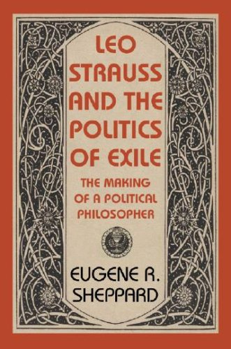 9781584656005: Leo Strauss and the Politics of Exile: The Making of a Political Philosopher (The Tauber Institute Series for the Study of European Jewry)