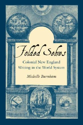 Folded Selves: Colonial New England Writing In The World System.: Burnham, Michelle.