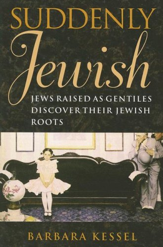 9781584656203: Suddenly Jewish: Jews Raised as Gentiles Discover Their Jewish Roots (Brandeis Series in American Jewish History, Culture, and Life)