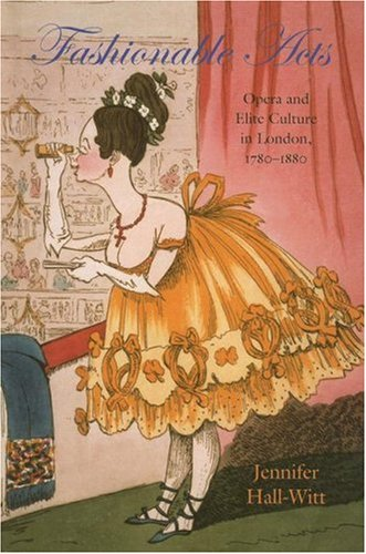 9781584656258: Fashionable Acts: Opera and Elite Culture in London, 1780-1880 (Becoming Modern: New Nineteenth-Century Studies)