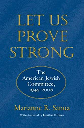 9781584656319: Let Us Prove Strong: The American Jewish Committee, 1945-2006 (Brandeis Series in American Jewish History, Culture, and Life)