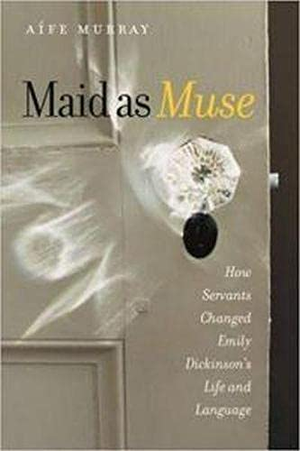 9781584656746: Maid as Muse: How Servants Changed Emily Dickinson's Life and Language (Revisiting New England)