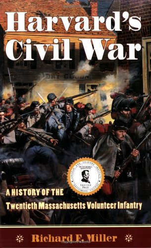 Harvard's Civil War: The History of the Twentieth Massachusetts Volunteer Infantry: Miller, ...