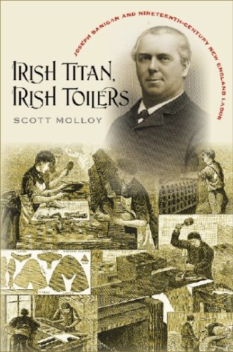 Irish Titan, Irish Toilers: Joseph Banigan and Nineteenth-Century New England Labor (Revisiting New...