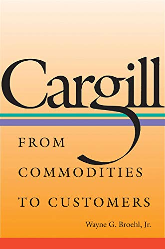 Cargill: From Commodities To Customers.