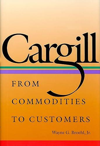 Cargill: From Commodities To Customers.: Broehl, Jr., Wayne G.
