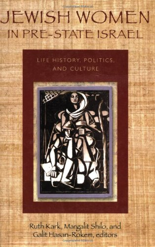 Jewish Women in Pre-State Israel: Life History, Politics, and Culture (HBI Series on Jewish Women):...