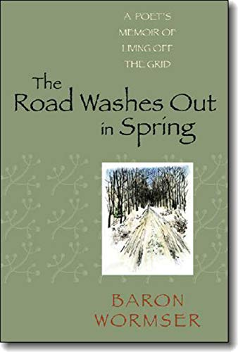 9781584657040: The Road Washes Out in Spring: A Poet's Memoir of Living Off the Grid