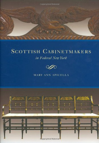 Scottish Cabinetmakers In Federal New York.: Apicella, Mary Ann.