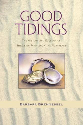 9781584657279: Good Tidings: The History and Ecology of Shellfish Farming in the Northeast
