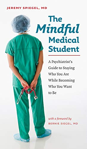 9781584657637: The Mindful Medical Student: A Psychiatrist's Guide to Staying Who You Are While Becoming Who You Want to Be