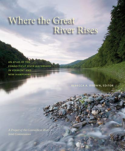 Where The Great River Rises: An Atlas Of The Connecticut River Watershed In Vermont And New ...