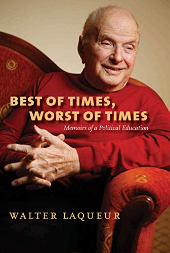 Best Of Times, Worst Of Times: Memoirs Of A Political Education.: Laqueur, Walter .