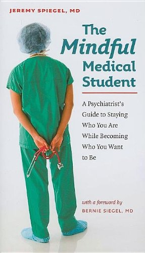 9781584658283: The Mindful Medical Student: A Psychiatrist's Guide to Staying Who You Are While Becoming Who You Want to Be