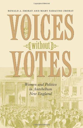 Voices Without Votes: Women And Politics In Antebellum New England.: Zboray, Ronald J; Zboray, Mary...