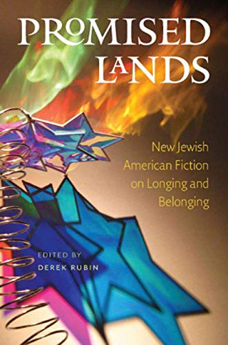 Promised Lands: New Jewish American Fiction on Longing and Belonging (Brandeis Series in American ...