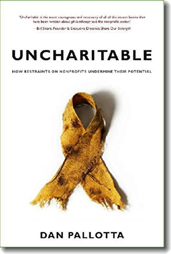 9781584659556: Uncharitable: How Restraints on Nonprofits Undermine Their Potential
