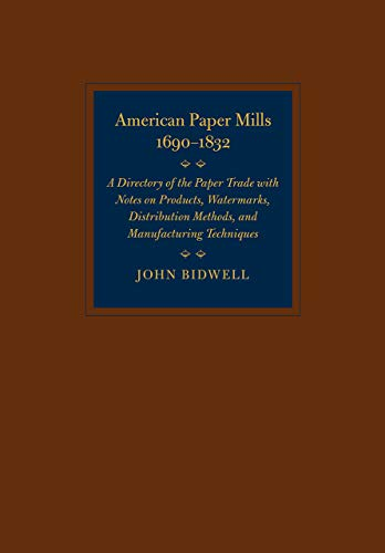 American Paper Mills 1690-1832 / A Directory of the Paper Trade with Notes on Products, Watermark...