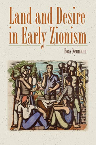 9781584659686: Land and Desire in Early Zionism (The Schusterman Series in Israel Studies)