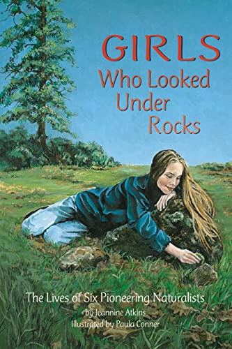 9781584690115: Girls Who Looked Under Rocks: The Lives of Six Pioneering Naturalists