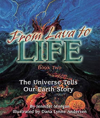 From Lava to Life: The Universe Tells: Jennifer Morgan; Illustrator-Dana