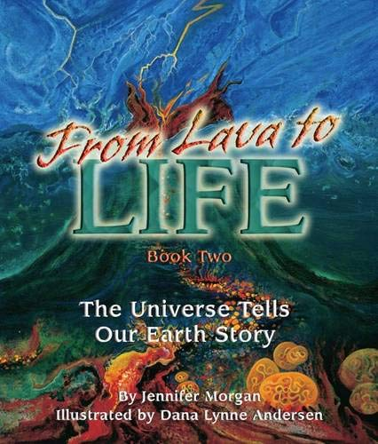 9781584690436: From Lava to Life: The Universe Tells Our Earth's Story: Book 2 (The Universe Series)