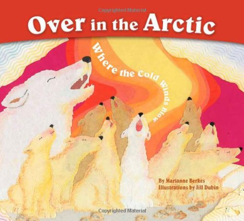 Over in the Arctic: Where the Cold: Marianne Berkes