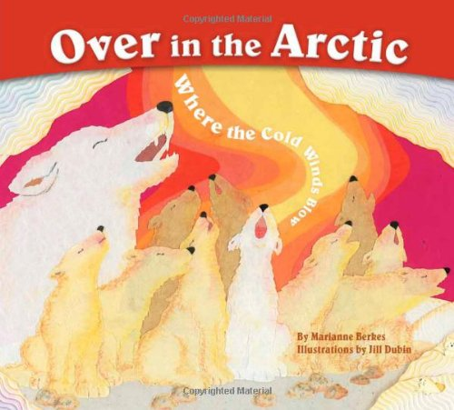 Over in the Arctic: Where the Cold Winds Blow: Where the Cold Wind Blows (Sharing Nature with ...