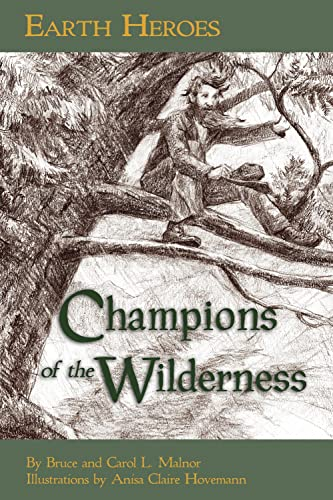 Earth Heroes: Champions of the Wilderness: Carol Malnor; Bruce Malnor