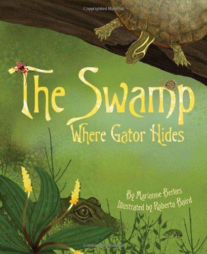 Swamp Where Gator Hides HB: Marianne Berkes; Illustrated by Roberta Baird