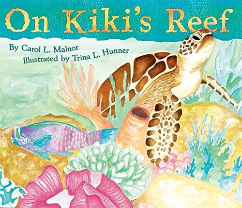 On Kiki's Reef HB: Carol L. Malnor; Illustrated by Trina L. Hunner