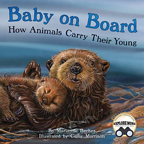 Baby on Board : How Animals Carry Their Young 9781584695936 How do animals carry their babies? Not in backpacks or strollers, but tucked in pouches . . . Gripped in teeth . . . Propped on backs .