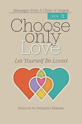 9781584696810: Choose Only Love: Let Yourself Be Loved: 2