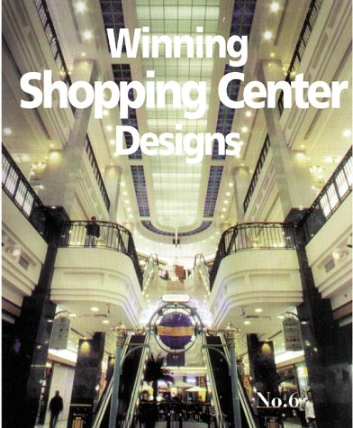 Winning Shopping Center Designs No. 6: International Council of Shopping Centers; Centers, ...