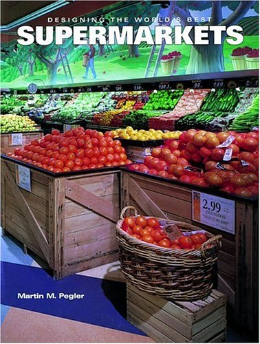Designing the World's Best Supermarkets: Pegler, Martin M.