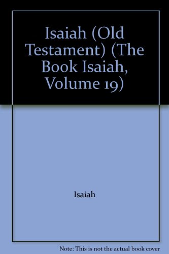 Isaiah (Old Testament) (The Book Isaiah, Volume 19): Isaiah