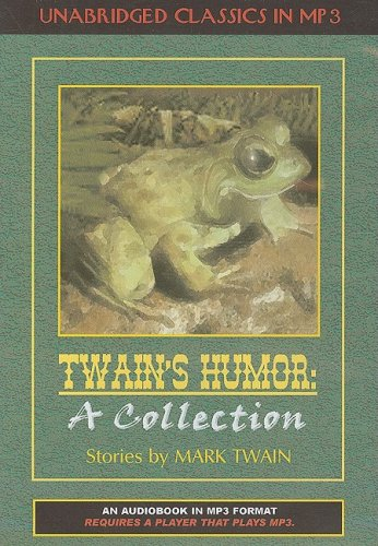 Twain's Humor: A Collection (Unabridged Classics in MP3) (1584725516) by Mark Twain