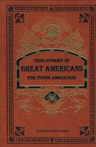 True Stories of Great Americans for Young Americans (Rare Collector's Series): Elbridge ...
