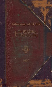9781584740551: The Education of A Child from The Wisdom of Fenelon 1687