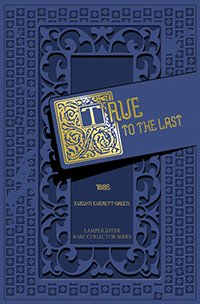 True to the Last (Lamplighter Rare Collector Series): Evelyn Everett-Green
