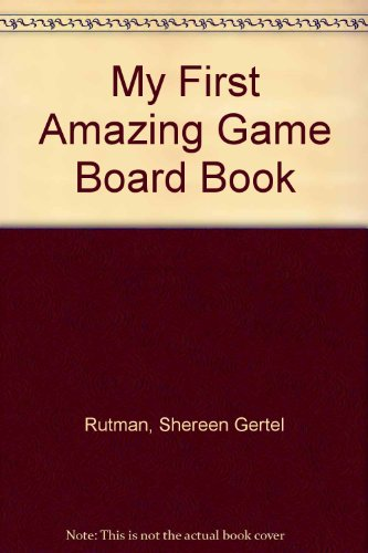 9781584761129: My First Amazing Game Board Book