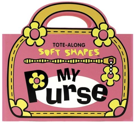 9781584762133: My Purse: Tote-Along Soft Shapes