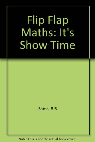 Flip Flap Maths: It's Show Time: B B Sams